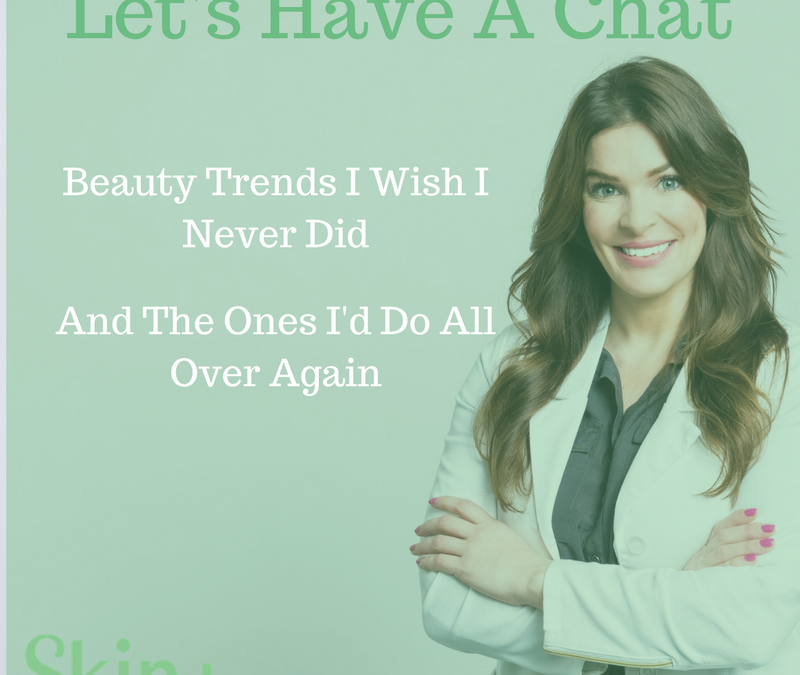 Beauty Trends I Wish I Never Did & The Ones I Would Do All Over Again