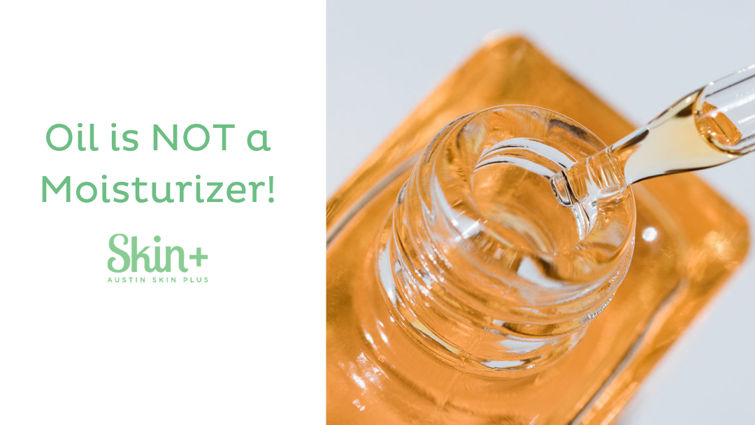 Oil is NOT a Moisturizer!