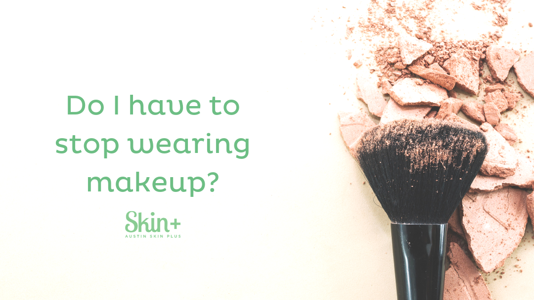 Do I have to stop using my makeup to get clear skin?