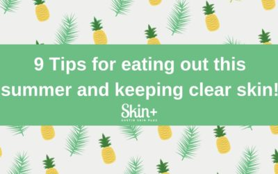 9 Tips for Eating Out this Summer & Keeping Clear Skin