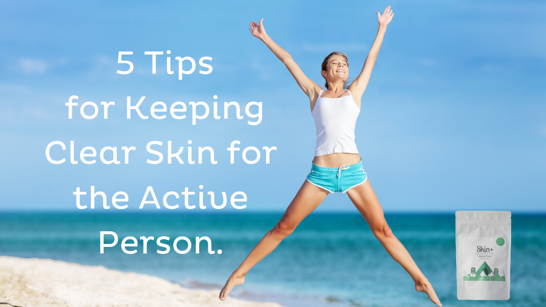 5 Tips on Keeping Your Skin Healthy for the Active Person