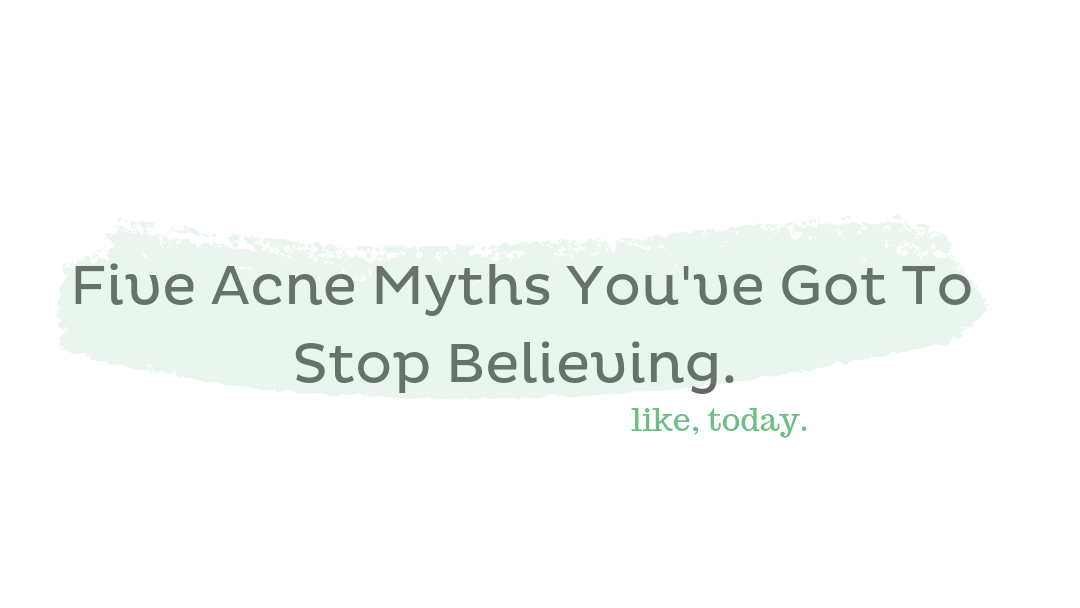 Five Acne Myths You've Got To Stop Believing