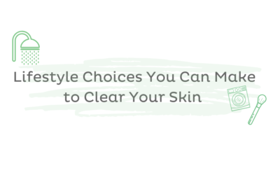 Lifestyle Choices You Can Make to Clear Your Skin