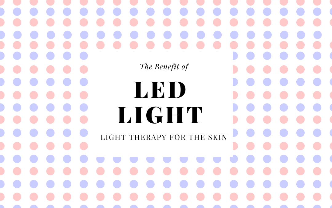 The Benefits of LED Light Therapy for the Skin