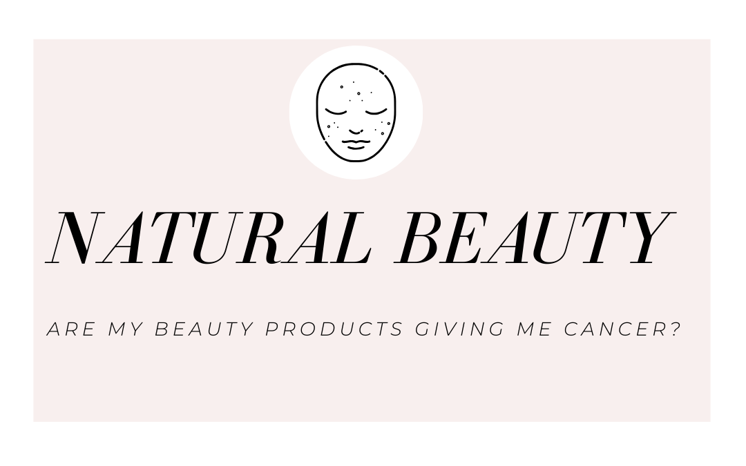 Are The Silicones and Parabens in my Beauty Products Giving Me Cancer?